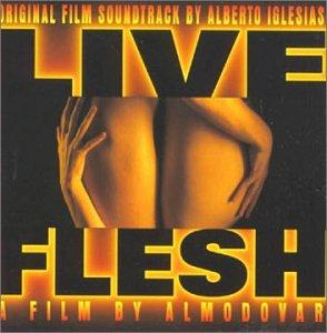Live Flesh: Original Film Soundtrack By Alberto Iglesias