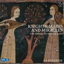 La Reverdie - KNIGHTS, MAIDS AND MIRACLES - THE SPRING OF MIDDLE AGES
