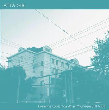 Atta Girl - Everyone Loves You When You Were Still A Kid