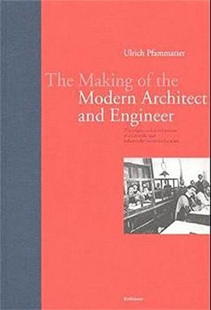 The Making of the Modern Architect and Engineer