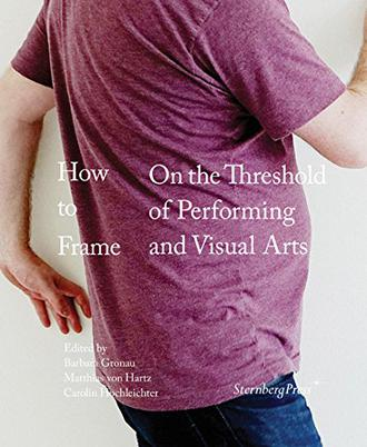 How to Frame - On the Threshold of Performing and Visual Arts