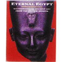 Eternal Egypt: Masterpieces of Ancient Art from the British Museum