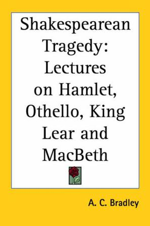 Shakespearean Tragedy: Lectures on Hamlet, Othello, King Lear, Macbeth by Bradley