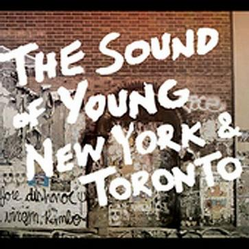 The Sound of Young New York and Toronto