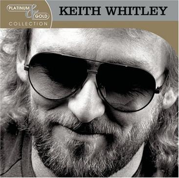 The Best of Keith Whitley Platinum & Gold Collection