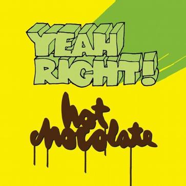 Yeah Right/Hot Chocolate