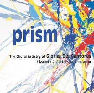 Prism The Choral Artistry of Gloriae Dei Cantores