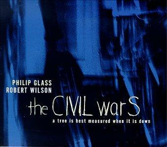Philip Glass/Robert Wilson - the CIVIL warS,  a tree is the best measured when it is down