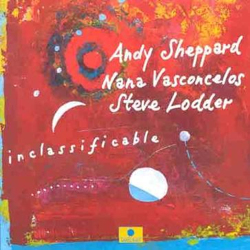 Inclassificable - Andy Sheppard, Nana Vasconcelos, Steve Lodder