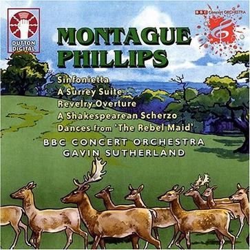 Montague Phillips: Sinfonietta; A Surrey Suite; Revelry Overture; A Shakespearean Scherzo; Dances from 'The Rebel Mai