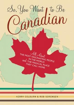 So, You Want to Be Canadian