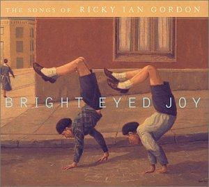 Bright Eyed Joy: The Songs of Ricky Ian Gordon