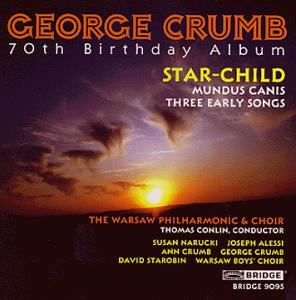 George Crumb: 70th Birthday Album - Star-Child; Mundus Canis; Three Early Songs