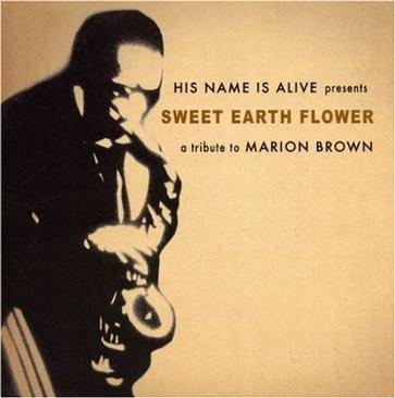 His Name Is Alive - Sweet Earth Flower: A Tribute to Marion Brown