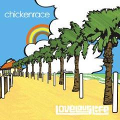 Chickenrace - Love your life