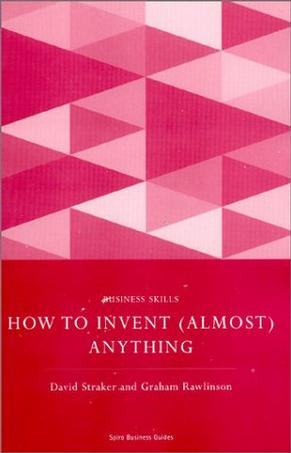 How to Invent (Almost) Anything (Spiro Business Guides)