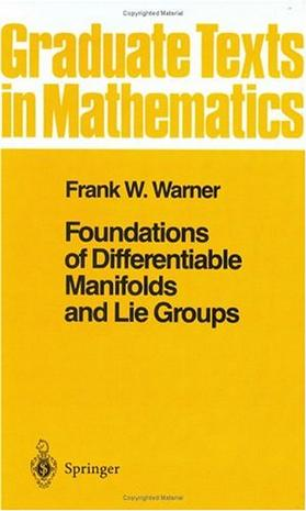 Foundations of Differentiable Manifolds and Lie Groups (Graduate Texts in Mathematics) (v. 94)