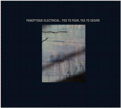 Panoptique Electrical - Yes to Fear,Yes to Desire