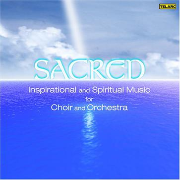 Sacred: Inspirational and Spiritual Music for Choir and Orchestra
