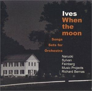 Ives: When The Moon, Songs Set for Orchestra
