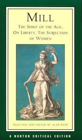 Mill:The spirit of the age.on liberty.the subjection of women