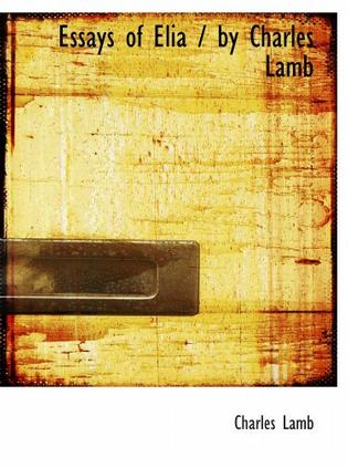 discuss charles lamb as an essayist Charles lamb as essayist, and the essays of elia the essayist the periodical writer while charles lamb has been recontextualized as a periodical writer.