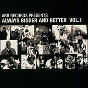 Always bigger and Better Vol. 1
