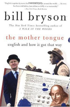 the mother tongue by bill bryson Bryson's blend of linguistic anecdotes and anglo-saxon cultural history proves entertaining but superficial ``while his historical review is thorough he mostly reiterates conventional views abou.