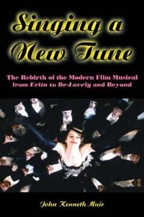 Singing a New Tune : The Rebirth of the Modern Film Musical from Evita to De-Lovely and Beyond