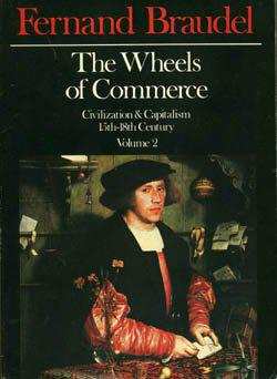 The Wheels of Commerce: Civilization and Capitalism, 15th-18th Century Braudel