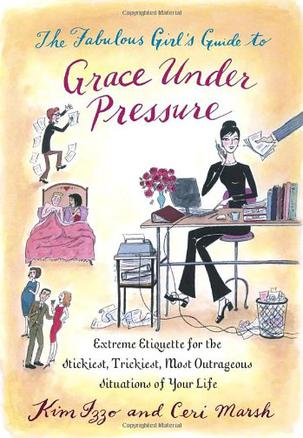 The Fabulous Girl's Guide to Grace Under Pressure