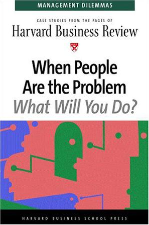 When People Are the Problem What Will You Do?