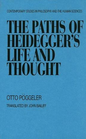 The Paths of Heidegger's Life and Thought (Contemporary studies in philosophy and the human sciences)