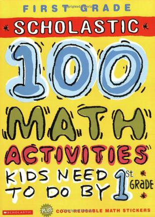 SCHOLASTIC 100 MATH ACTIVITIES KIDS NEED TO DO BY 1st GRADE