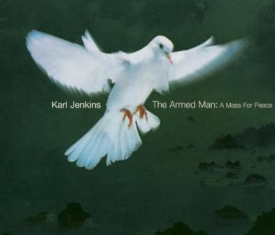 Karl Jenkins: The Armed Man, A Mass for Peace