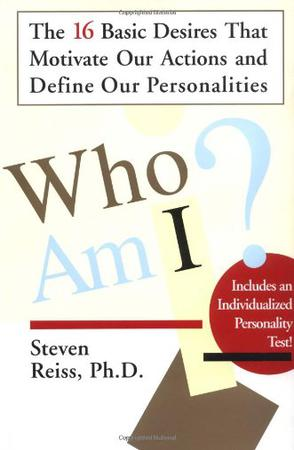 Who am I? The 16 Basic Desires that Motivate Our Actions and Define Our Personalities