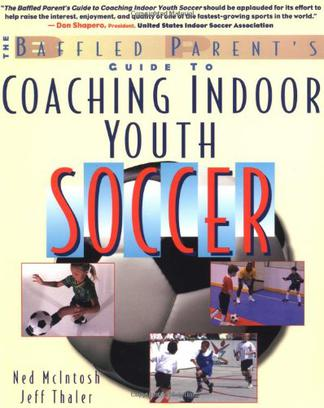 The Baffled Parent's Guide to Coaching Indoor Youth Soccer