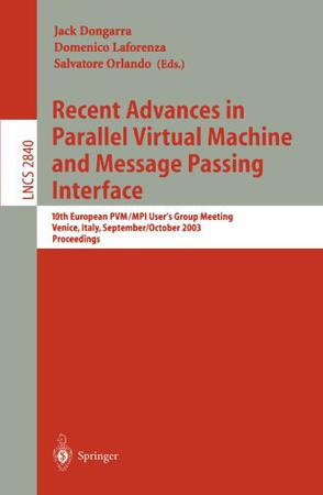 Recent Advances in Parallel Virtual Machine and Message Passing Interface 并行虚拟计算机与信息传送界面最新进展