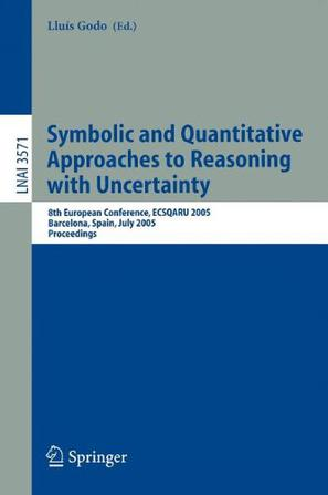 Symbolic and Quantitative Approaches to Reasoning with Uncertainty不确定性推理的符号与定量研究/2005年欧洲会议录