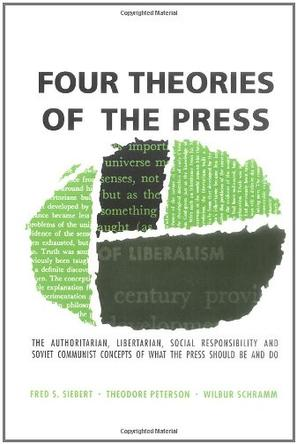 an analysis of the four theories of the press by fred s siebert theodore peterson and wilbur schramm Beberapa teori yang pernah dikemukakan oleh wilbur schramm antara yaitu fred s siebert, theodore peterson buku yang berjudul four theories of the press.