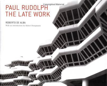 PAUL RUDOLPH THE LATE WORK