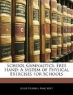 School Gymnastics, Free Hand: A System of Physical Exercises for Schools
