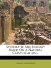 Systematic Mineralogy Based On A Natural Classification...