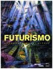 Futurismo. Avanguardia-Avanguardie. Catalogo della mostra (Roma, 20 febbraio-24 maggio 2009)