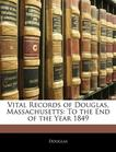 Vital Records of Douglas, Massachusetts: To the End of the Year 1849