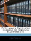 Die Religiosen Bewegungen Innerhalb Des Judentums Im Zeitalter Jesu (German Edition)