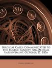 Surgical Cases: Communicated to the Boston Society for Medical Improvement, October 27, 1856