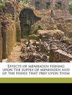 Effects of menhaden fishing upon the supply of menhaden and of the fishes that prey upon them