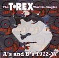 The T. Rex Wax Co. Singles: A's & B's 1972-77
