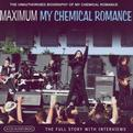 Maximum My Chemical Romance: The Unauthorised Biography Of My Chemical Romance